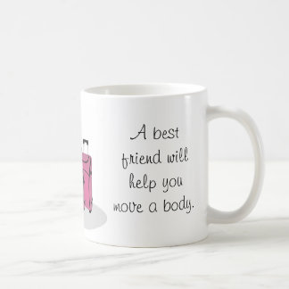 A best friend will help you hide the body coffee mug