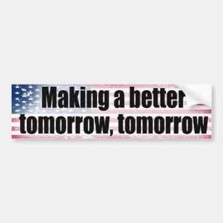 A better tomorrow, tomorrow bumper sticker