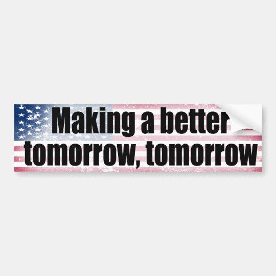A better tomorrow, tomorrow bumper sticker