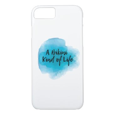 A Bikini Kind of Life iphone 7 Case