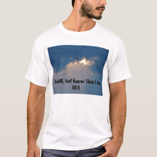 A Bird, Clouds&Sun, Be Still, And Know That I A... T-Shirt