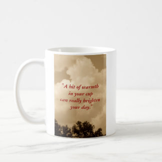 """""""A Bit Of Warmth In Your Cup, Can Really..."""" Coffee Mug"""