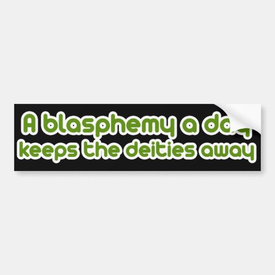 A blasphemy a day bumper sticker