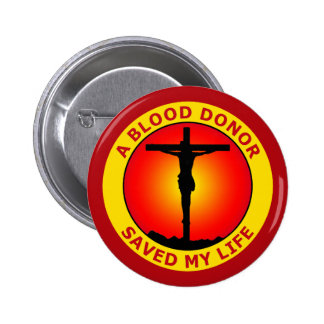 A BLOOD DONOR SAVED MY LIFE BUTTON