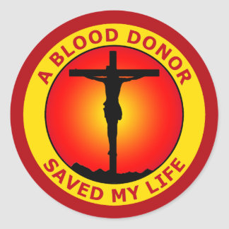A BLOOD DONOR SAVED MY LIFE CLASSIC ROUND STICKER