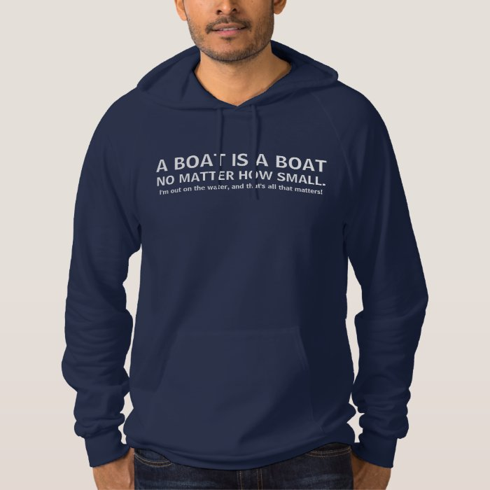 A boat is a boat, no matter how small - funny boat hoodie