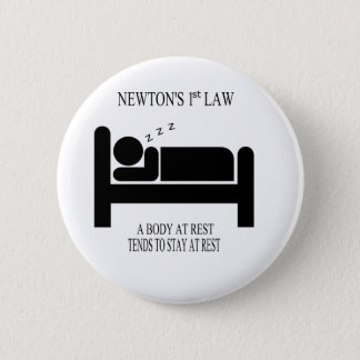 A Body At Rest Tends To Stay At Rest Newtons Law Pinback Button