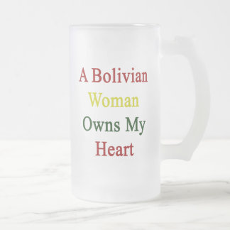 A Bolivian Woman Owns My Heart 16 Oz Frosted Glass Beer Mug