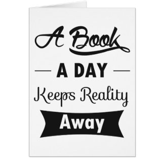 A Book A Day Keeps Reality Away Card