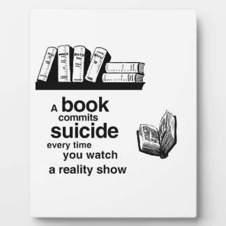 A book commits suicide when you watch reality tv plaque