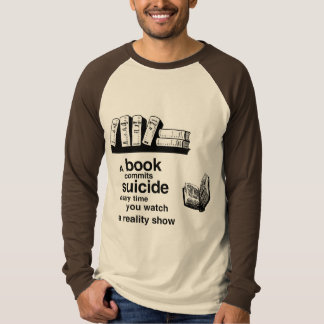 A book commits suicide when you watch reality tv T-Shirt