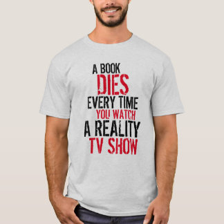 A book dies every time you watch reality tv Shirt