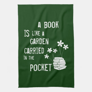 A Book is like a Garden Carried in the Pocket Kitchen Towel