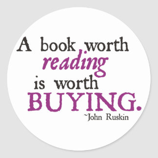 A Book Worth Reading is Worth Buying Classic Round Sticker