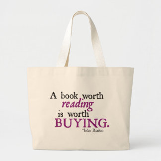 A Book Worth Reading is Worth Buying Large Tote Bag
