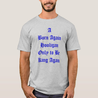 A Born Again Hooligan Only to Be King Again T-Shirt