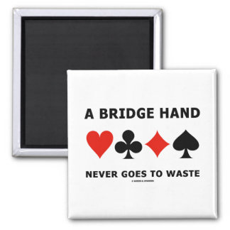 A Bridge Hand Never Goes To Waste Four Card Suits Magnet