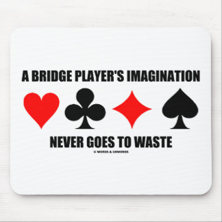 A Bridge Player's Imagination Never Goes To Waste Mouse Pad