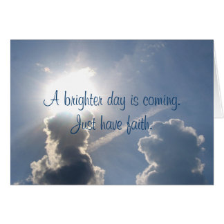 A Brighter Day Is Coming. Just Have Faith. Card