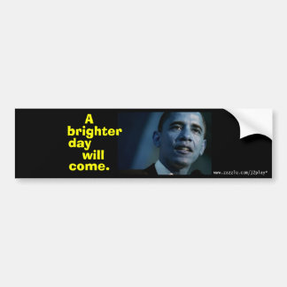 A BRIGHTER DAY WILL COME!  OBAMA BUMPER STICKER