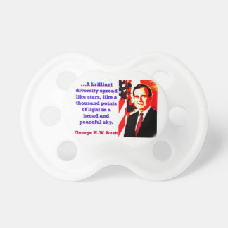 A Brilliant Diversity - George H W Bush Pacifier
