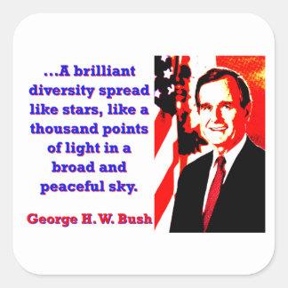 A Brilliant Diversity - George H W Bush Square Sticker