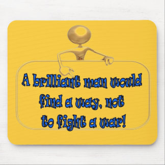 A brilliant man would find a way not to fight war mouse pad