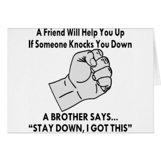 A Brother Says Stay Down I Got This Card