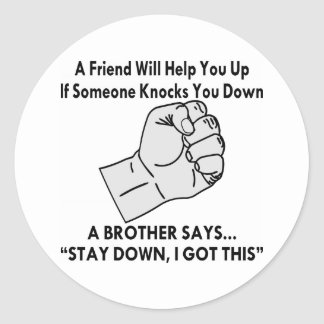 A Brother Says Stay Down I Got This Classic Round Sticker