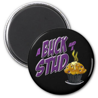 A Buck and a Stud Muffin 2 Inch Round Magnet