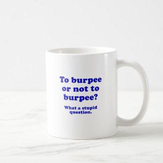 A Burpee o no a Burpee una qué pregunta estúpida Tazas