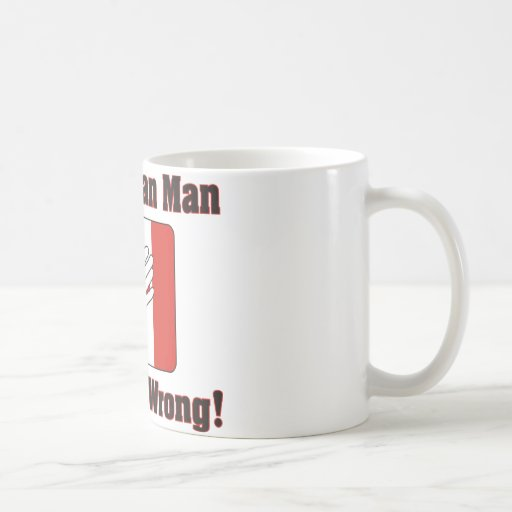 A Canadian Man Is Never Wrong Coffee Mugs