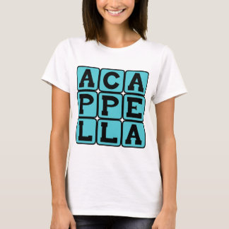 A Cappella, Singing Without Music T-Shirt