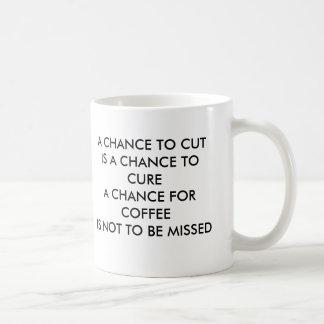 A CHANCE TO CUT IS A CHANCE TO CURE A CHANCE FO... COFFEE MUG