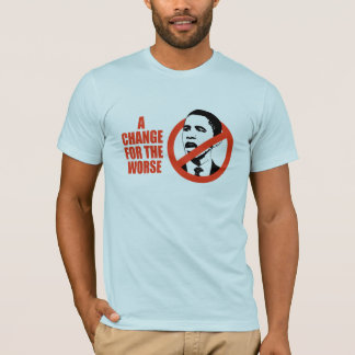 A CHANGE FOR THE WORSE / ANTI-OBAMA T-SHIRT