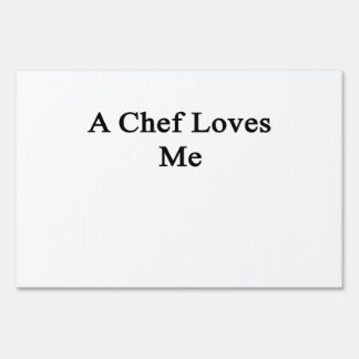 A Chef Loves Me Lawn Sign