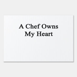 A Chef Owns My Heart Yard Sign