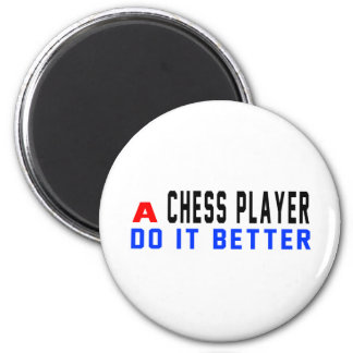 A Chess player Do It Better Refrigerator Magnet