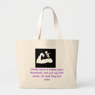 a, Chicks have a higher pain threshold, can put... Large Tote Bag