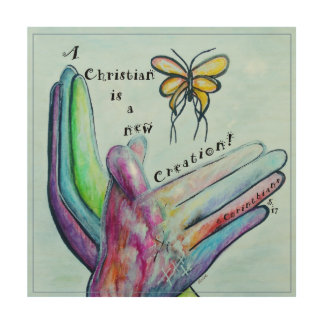 A Christian is a New Creation! Wood Wall Decor