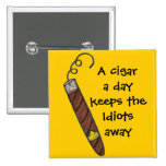 A cigar a day keeps the Idiots away Pinback Button