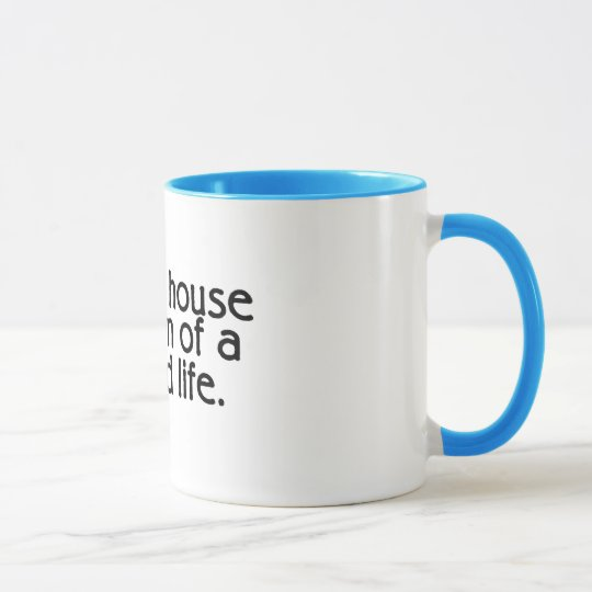 A Clean House Is A Sign Of A Wasted Life Mug