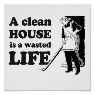 A clean house is a wasted life poster