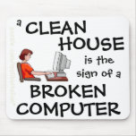 A Clean House Is The Sign Of A Broken Computer Mouse Pads