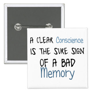 A clear conscience is the sign of a bad memory pinback buttons