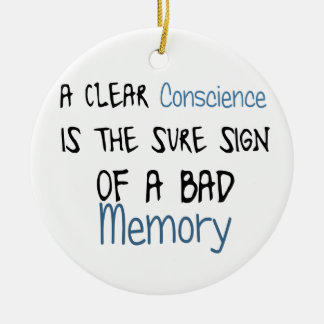 A clear conscience is the sign of a bad memory ceramic ornament