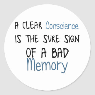 A clear conscience is the sign of a bad memory classic round sticker