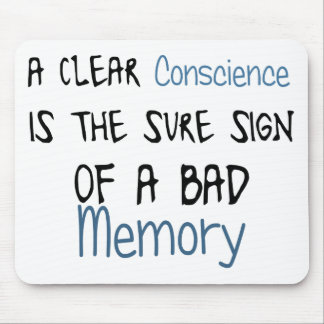 A clear conscience is the sign of a bad memory mouse pad