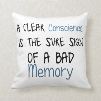 A clear conscience is the sign of a bad memory throw pillow