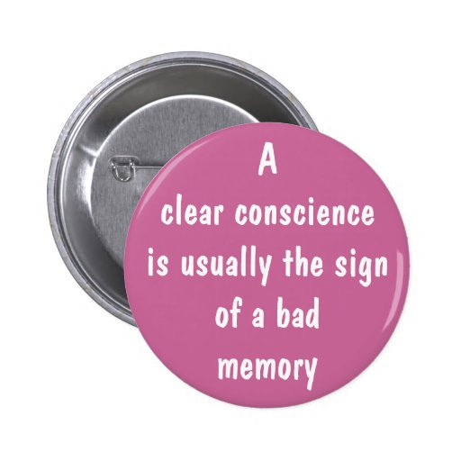 A clear conscience is usually the sign of a bad... buttons